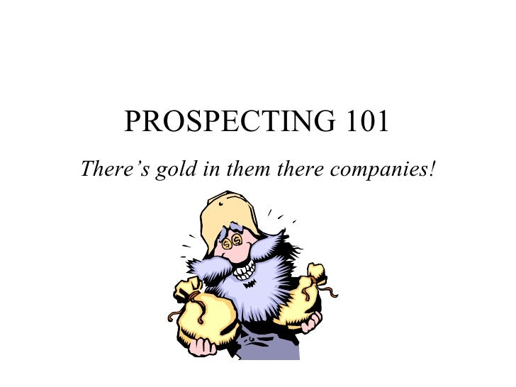 PROSPECTING 101There's gold in them there companies!