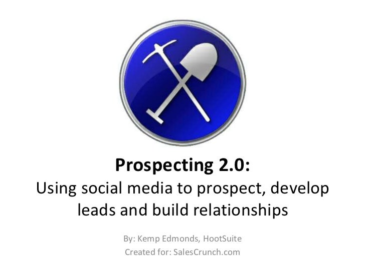 Prospecting 2.0:Using social media to prospect, develop     leads and build relationships           By: Kemp Edmonds, Hoot...