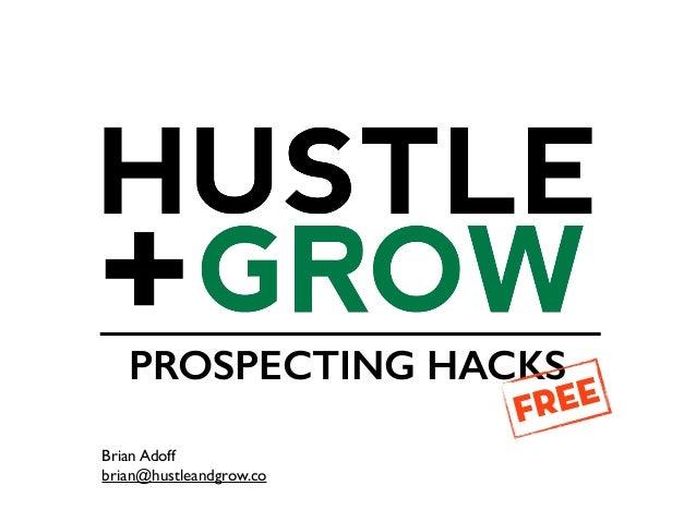 PROSPECTING HACKS FREE Brian Adoff brian@hustleandgrow.co