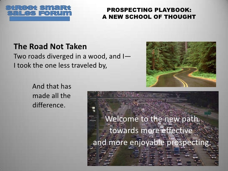 PROSPECTING PLAYBOOK:                           A NEW SCHOOL OF THOUGHTThe Road Not TakenTwo roads diverged in a wood, and...