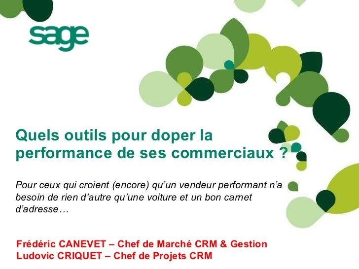 Quels outils pour doper la performance de ses commerciaux? Frédéric CANEVET – Chef de Marché CRM & Gestion Ludovic CRIQU...