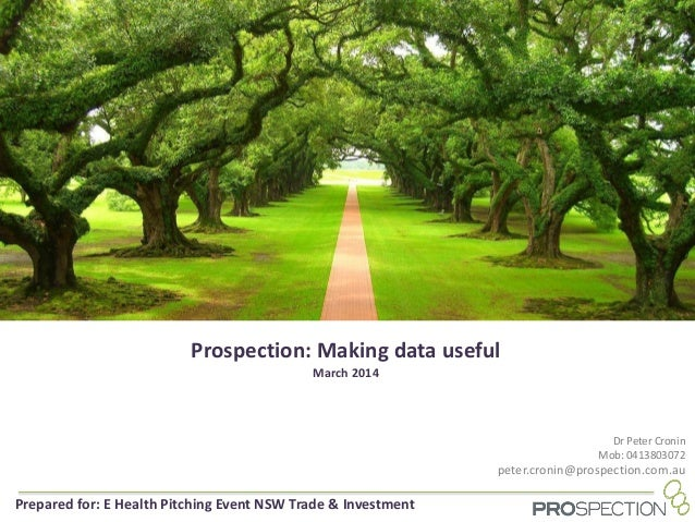 Prospection: Making data useful March 2014 Dr Peter Cronin Mob: 0413803072 peter.cronin@prospection.com.au Prepared for: E...