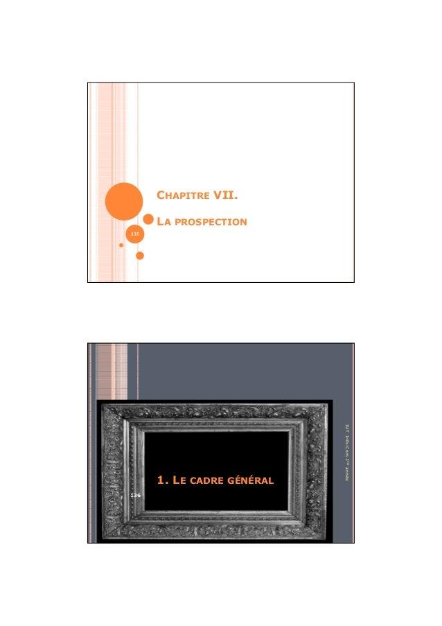 CHAPITRE VII. LA PROSPECTION 135 IUTInfo-Com1èreannée 1. LE CADRE GÉNÉRAL 136