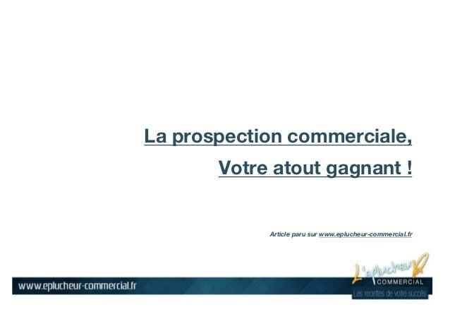 La prospection commerciale, Votre atout gagnant ! Article paru sur www.eplucheur-commercial.fr