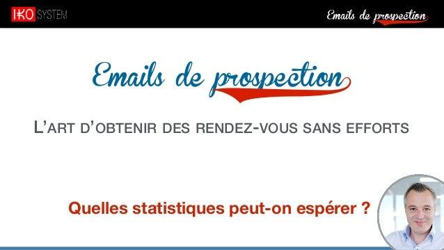 Emails de prospection9 Emails de prospection9 L'ART D'OBTENIR DES RENDEZ-VOUS SANS EFFORTS Quelles statistiques peut-on es...