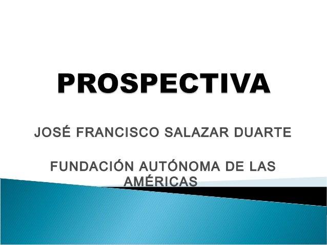 JOSÉ FRANCISCO SALAZAR DUARTE FUNDACIÓN AUTÓNOMA DE LAS AMÉRICAS