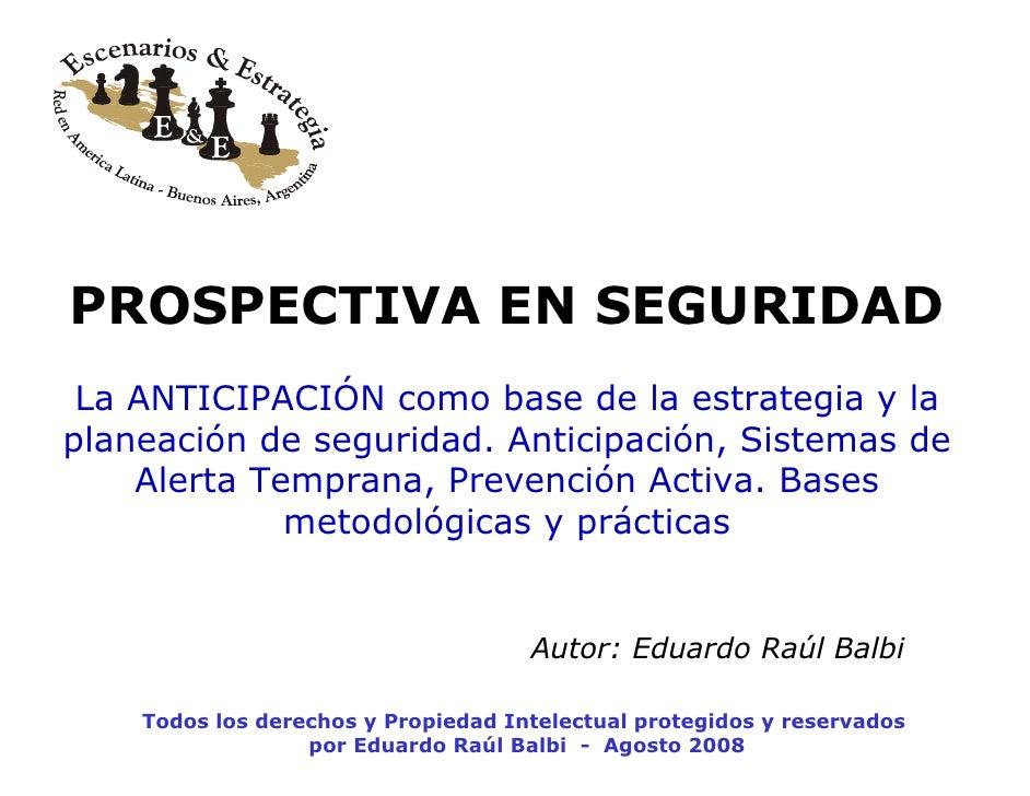PROSPECTIVA EN SEGURIDAD  La ANTICIPACIÓN como base de la estrategia y la planeación de seguridad. Anticipación, Sistemas ...