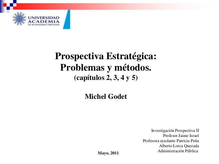 Prospectiva Estratégica:Problemas y métodos.(capítulos 2, 3, 4 y 5)Michel Godet<br />Investigación Prospectiva II<br />Pro...