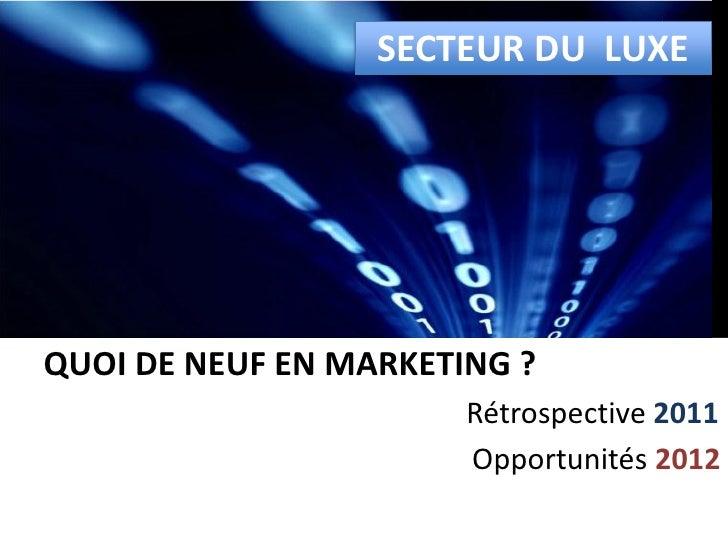 SECTEUR DU LUXEQUOI DE NEUF EN MARKETING ?                       Rétrospective 2011                       Opportunités 2012