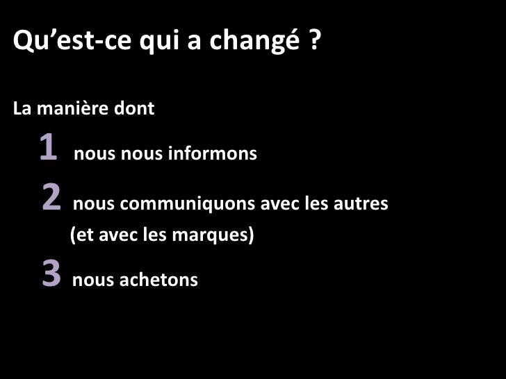 Qu'est-ce qui a changé ?La manière dont  1 nous nous informons  2 nous communiquons avec les autres      (et avec les marq...