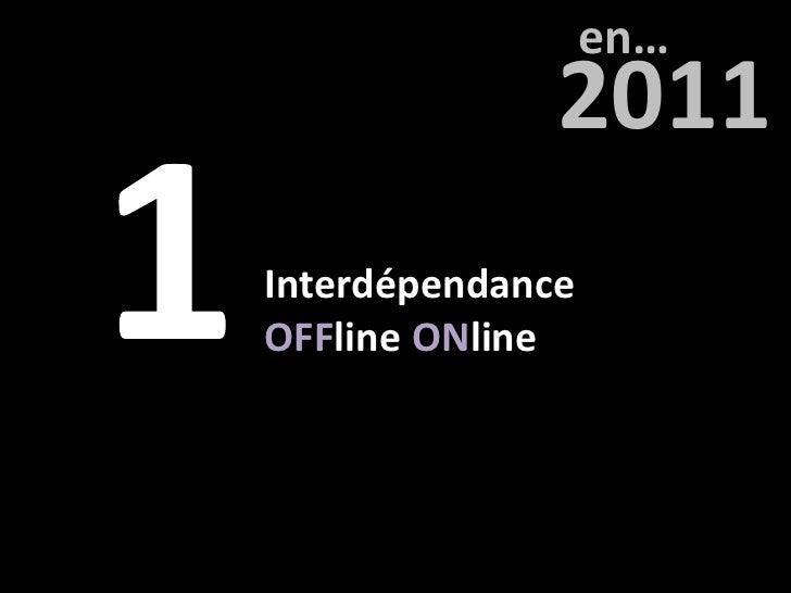 en…              2011InterdépendanceOFFline ONline