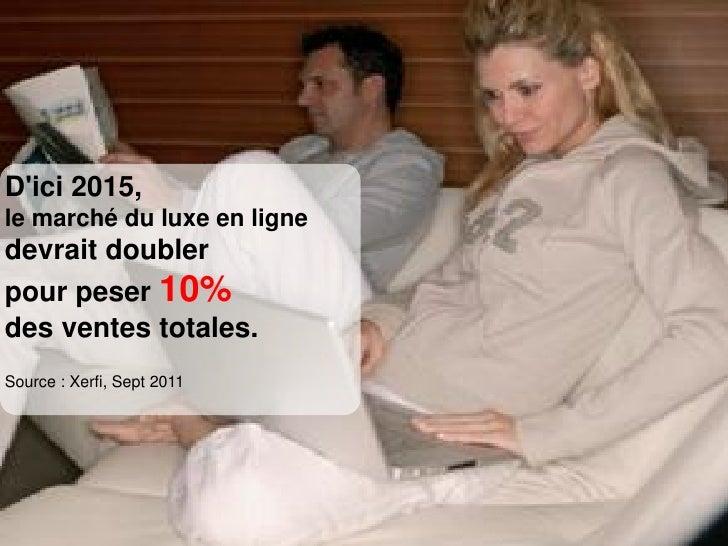 Dici 2015,le marché du luxe en lignedevrait doublerpour peser 10%des ventes totales.Source : Xerfi, Sept 2011