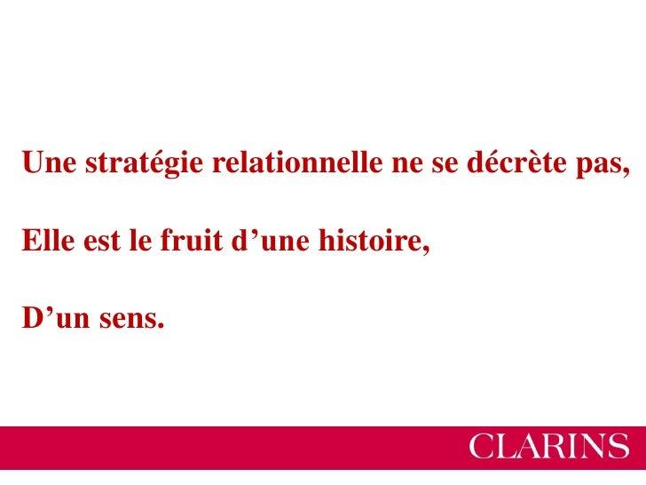 Agenda• Clarins et ses clientes, une longue histoire d'amour• Des modes de relation qui évoluent avec le temps• Nourrir la...