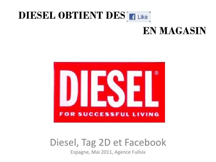 DIESEL OBTIENT DES                                        EN MAGASIN     Diesel, Tag 2D et Facebook         Espagne, Mai 2...