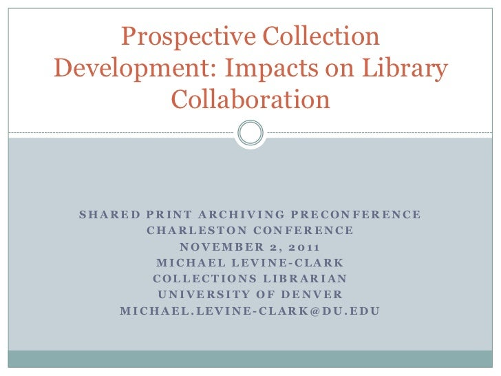 Prospective CollectionDevelopment: Impacts on Library         Collaboration  SHARED PRINT ARCHIVING PRECONFERENCE         ...
