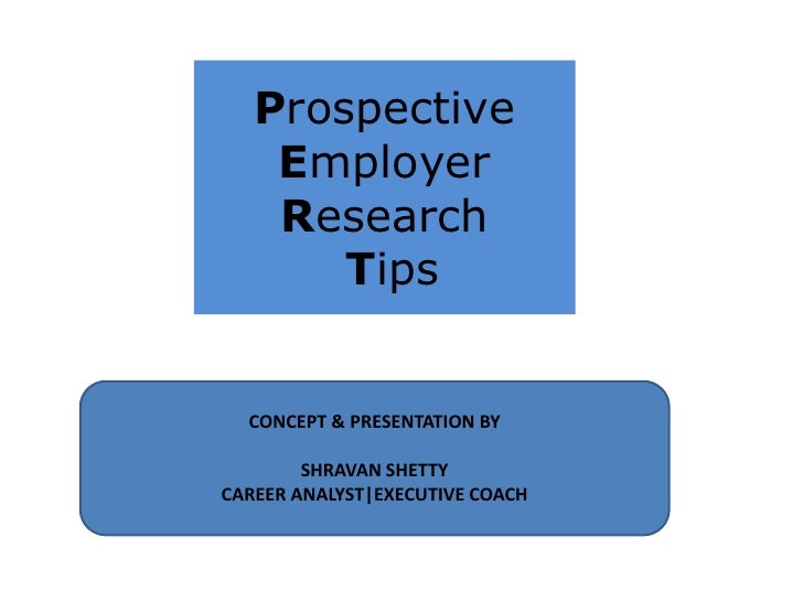 Prospective Employer Research<br />Tips<br />CONCEPT & PRESENTATION BY<br />SHRAVAN SHETTY<br />CAREER ANALYST|EXECUTIVE C...