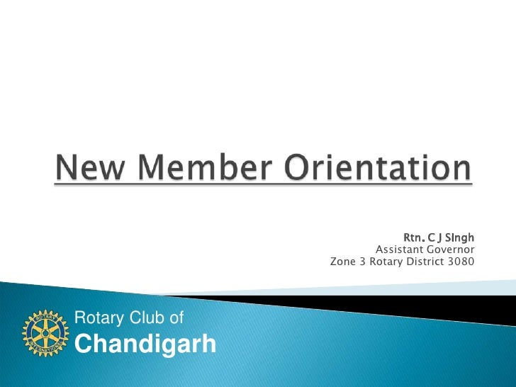 New Member Orientation<br />Rtn. C J Singh<br />Assistant Governor<br />Zone 3 Rotary District 3080<br />
