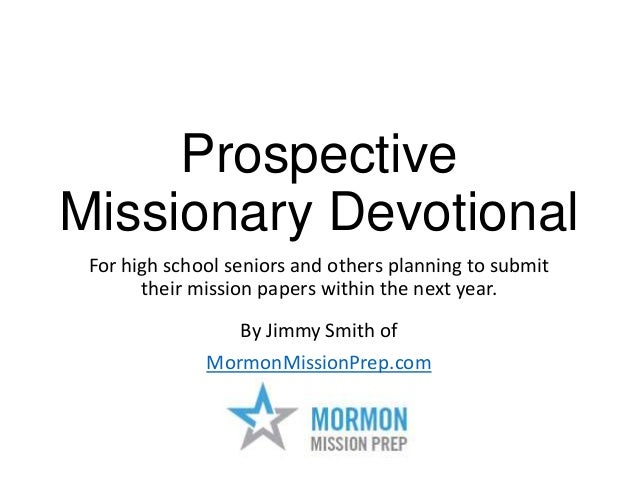 Prospective Missionary Devotional For high school seniors and others planning to submit their mission papers within the ne...