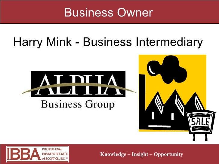 Business Owner  <ul><li>Harry Mink - Business Intermediary </li></ul>