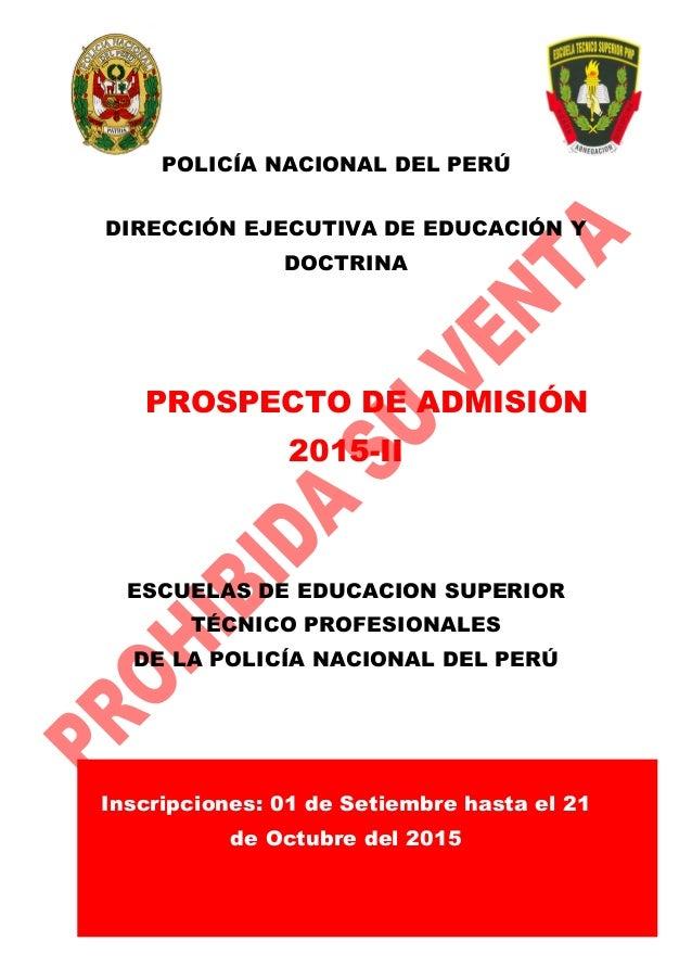 1 POLICÍA NACIONAL DEL PERÚ DIRECCIÓN EJECUTIVA DE EDUCACIÓN Y DOCTRINA PROSPECTO DE ADMISIÓN 2015-II ESCUELAS DE EDUCACIO...