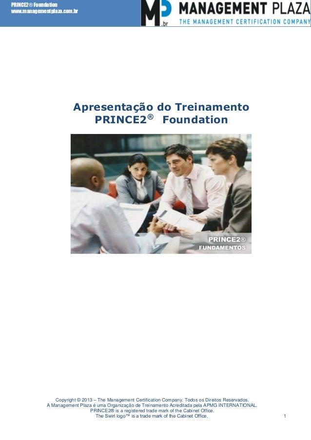 PRINCE2® Foundation www.managementplaza.com.br Copyright © 2013 – The Management Certification Company. Todos os Direitos ...