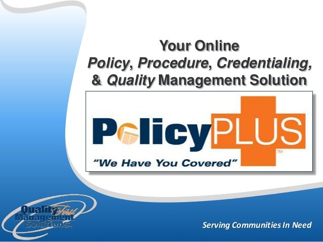 Serving Communities In Need Your Online Policy, Procedure, Credentialing, & Quality Management Solution