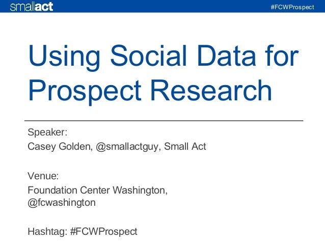 #FCWProspect Speaker: Casey Golden, @smallactguy, Small Act Venue: Foundation Center Washington, @fcwashington Hashtag: #F...