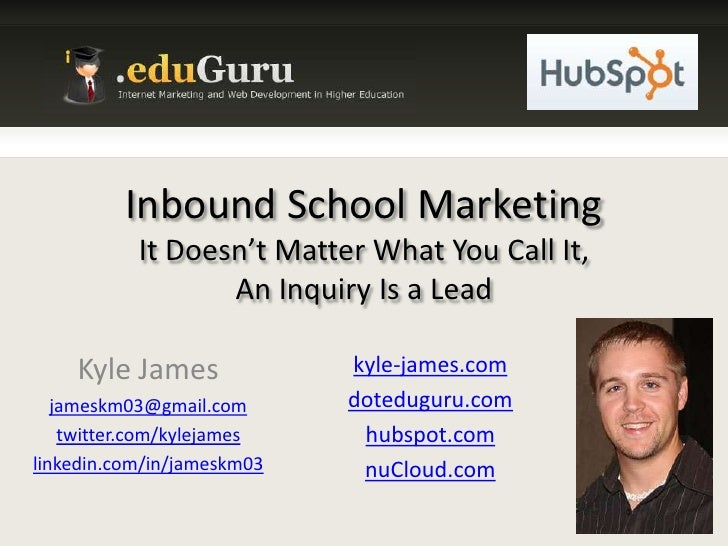Inbound School MarketingIt Doesn't Matter What You Call It,An Inquiry Is a Lead<br />Kyle James<br />jameskm03@gmail.com<b...
