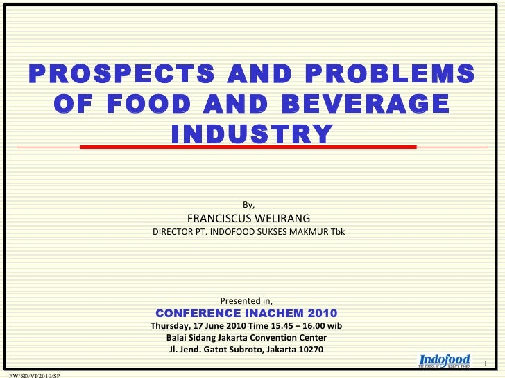 By, FRANCISCUS WELIRANG DIRECTOR PT. INDOFOOD SUKSES MAKMUR Tbk Presented in, CONFERENCE INACHEM 2010 Thursday, 17 June 20...