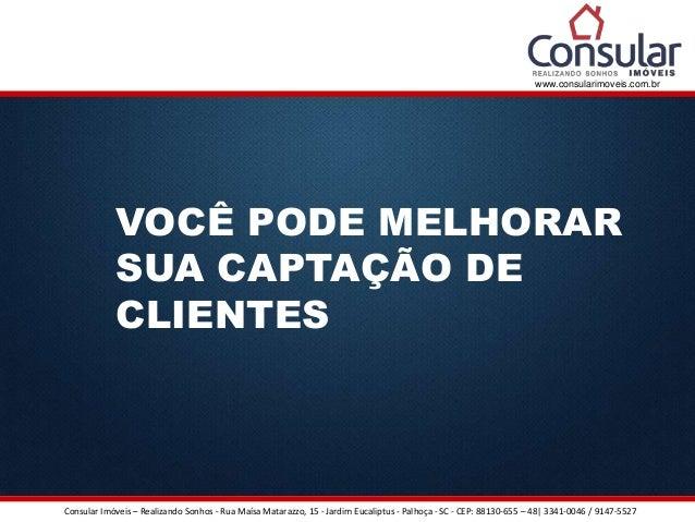 Consular Imóveis – Realizando Sonhos - Rua Maísa Matarazzo, 15 - Jardim Eucaliptus - Palhoça - SC - CEP: 88130-655 – 48| 3...