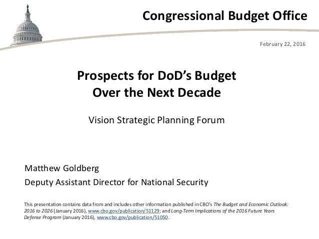 Congressional Budget Office Vision Strategic Planning Forum February 22, 2016 Matthew Goldberg Deputy Assistant Director f...