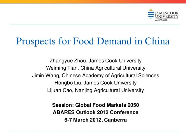 Prospects for Food Demand in China          Zhangyue Zhou, James Cook University         Weiming Tian, China Agricultural ...