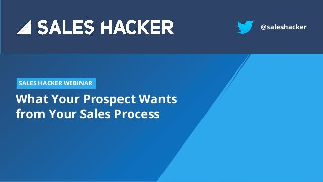 What Your Prospect Wants from Your Sales Process SALES HACKER WEBINAR @saleshacker