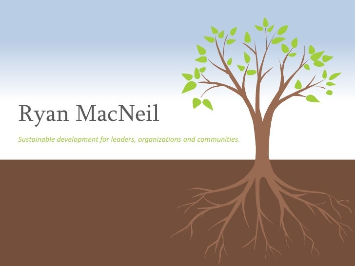 Ryan MacNeil<br />Sustainable development for leaders, organizations and communities.<br />