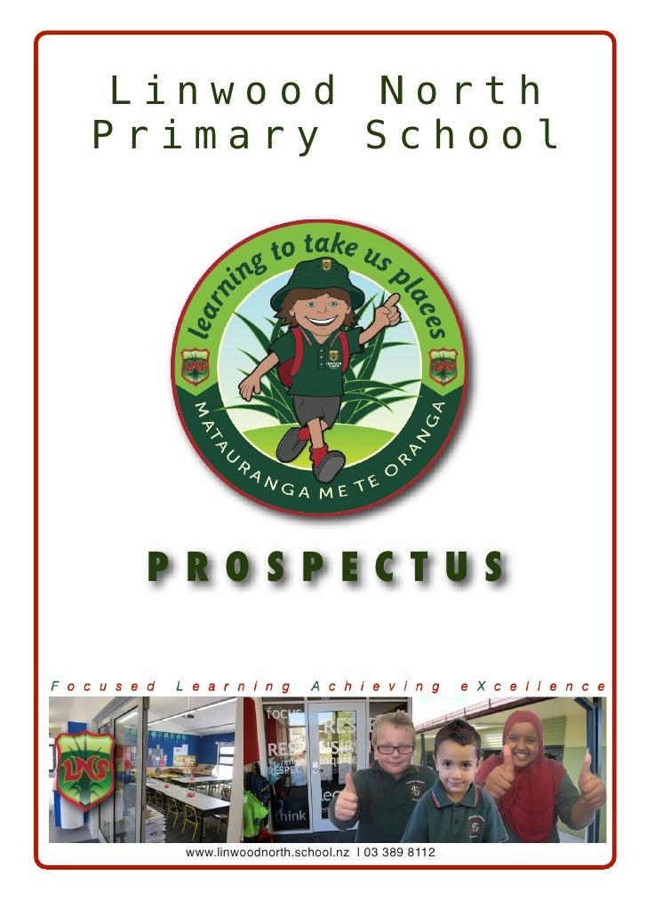 Linwood NorthPrimary School P R O S P E C T U S   www.linwoodnorth.school.nz   03 389 8112