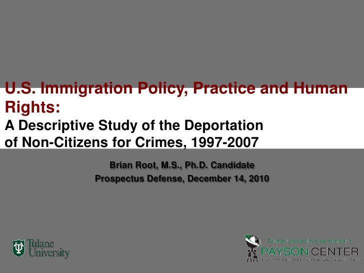 U.S. Immigration Policy, Practice and Human Rights:  A Descriptive Study of the Deportation of Non-Citizens for Crimes, 19...