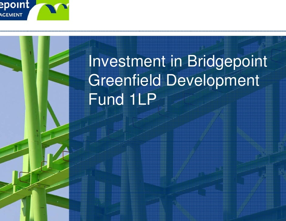 Investment in Bridgepoint Greenfield Development Fund 1LP