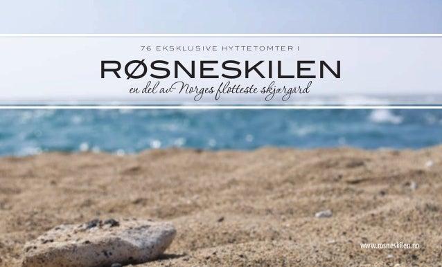 RØSNESKILEN 7 6 E K S K L U S I V E H Y T T E T O M T E R I www.rosneskilen.no RøsneskilenHyttefelt.indd 1 15.04.10 16.50