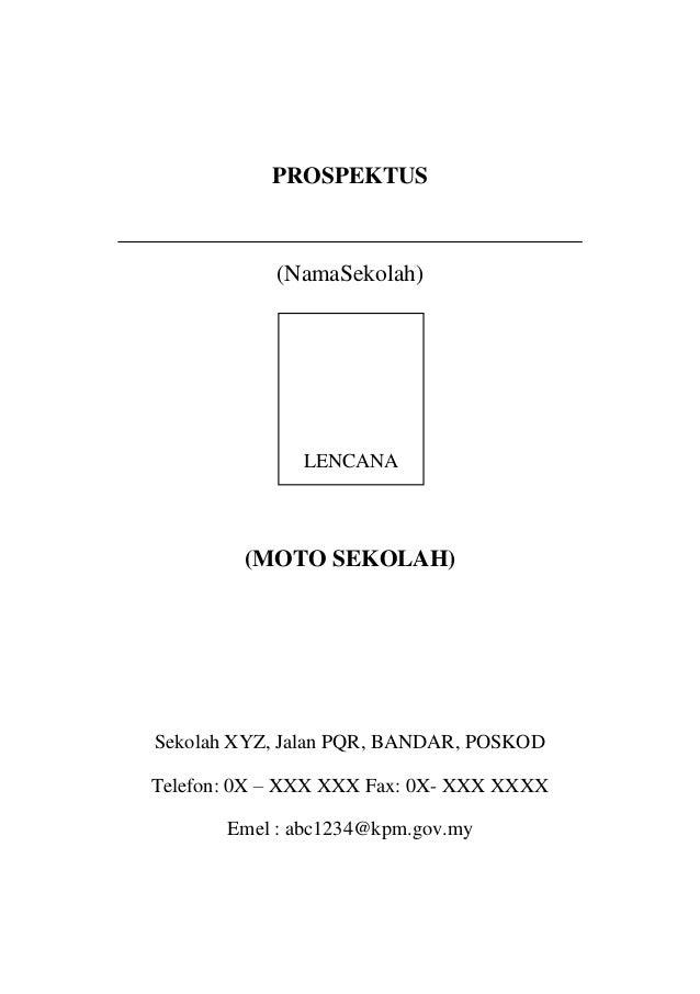 PROSPEKTUS(NamaSekolah)(MOTO SEKOLAH)Sekolah XYZ, Jalan PQR, BANDAR, POSKODTelefon: 0X – XXX XXX Fax: 0X- XXX XXXXEmel : a...