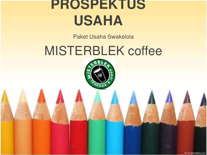 PROSPEKTUS USAHA<br />PaketUsahaSwakelola<br />MISTERBLEK coffee<br />