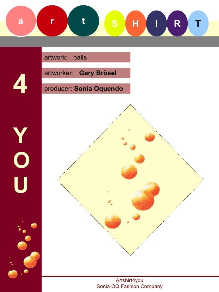 a    r          t         S      H        I     R   T       artwork: balls     4     artworker: Gary Brösel      producer:...