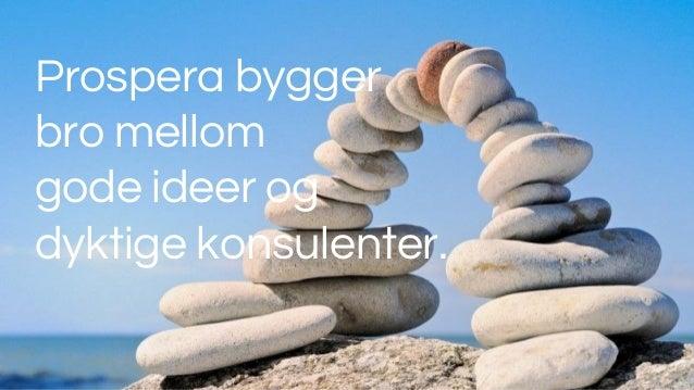 Prospera bygger bro mellom gode ideer og dyktige konsulenter.