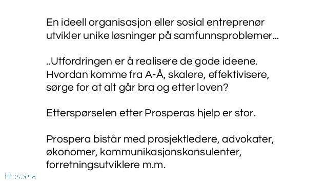 En ideell organisasjon eller sosial entreprenør utvikler unike løsninger på samfunnsproblemer... ..Utfordringen er å reali...