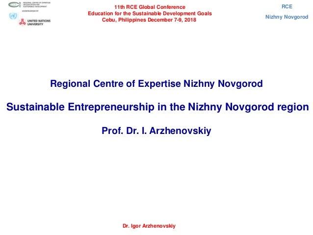 Regional Centre of Expertise Nizhny Novgorod Sustainable Entrepreneurship in the Nizhny Novgorod region Prof. Dr. I. Arzhe...