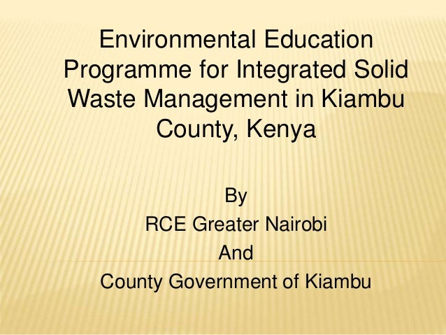 Environmental Education Programme for Integrated Solid Waste Management in Kiambu County, Kenya By RCE Greater Nairobi And...