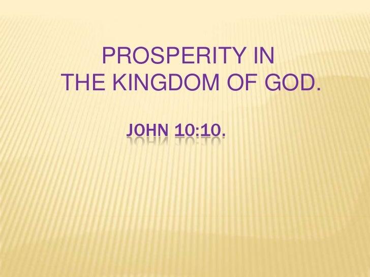 PROSPERITY INTHE KINGDOM OF GOD.    JOHN 10:10.