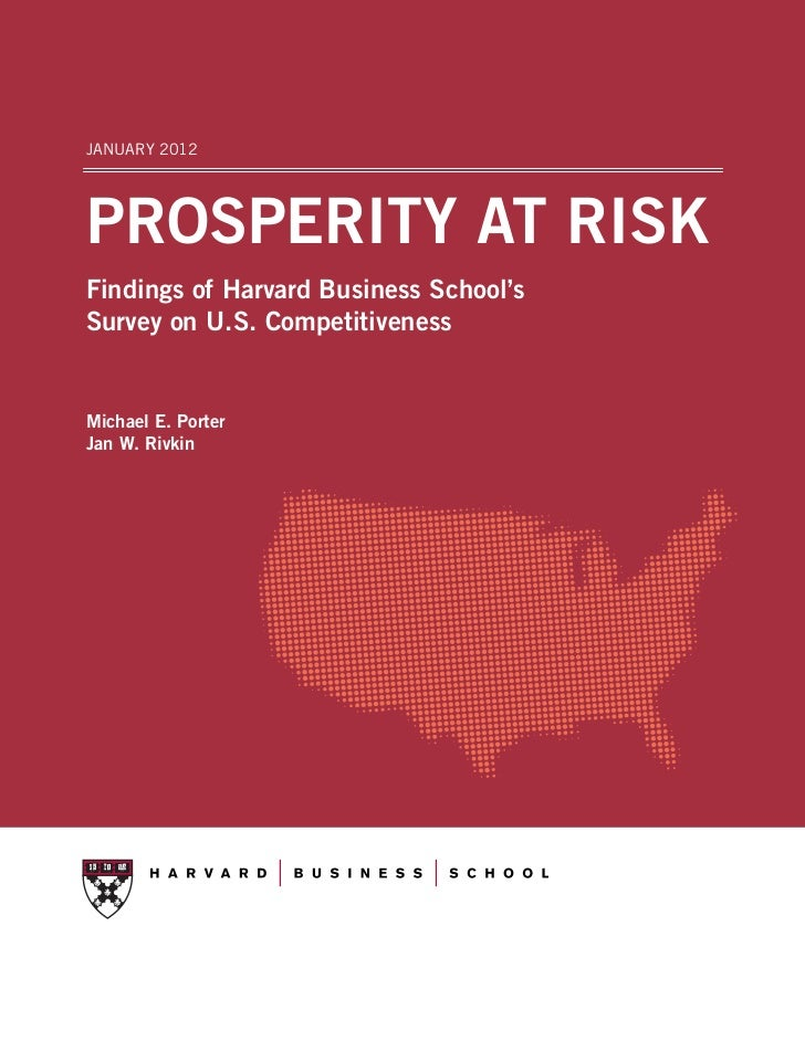 JANUARY 2012PROSPERITY AT RISKFindings of Harvard Business School'sSurvey on U.S. CompetitivenessMichael E. PorterJan W. R...