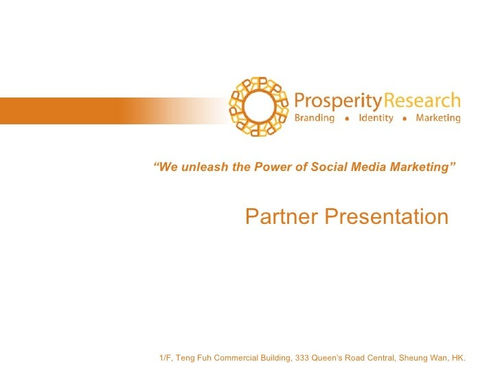 "Partner Presentation "" We unleash the Power of Social Media Marketing"" 1/F, Teng Fuh Commercial Building, 333 Queen's Road..."