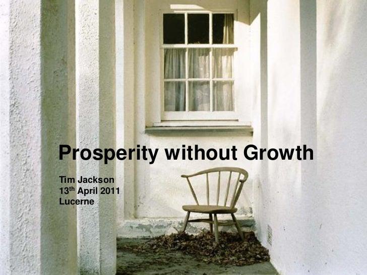 Prosperity without GrowthTim Jackson13th April 2011Lucerne