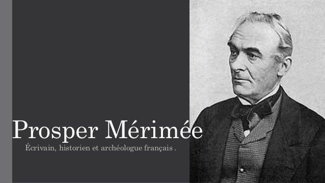 Prosper Mérimée  Écrivain, historien et archéologue français .